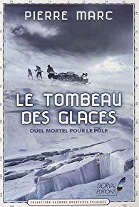 Le tombeau des glaces. Duel mortel pour le pôle - Pierre Marc